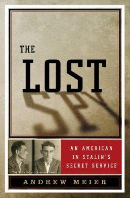 The Lost Spy: An American in Stalin's Secret Service 9780393060973
