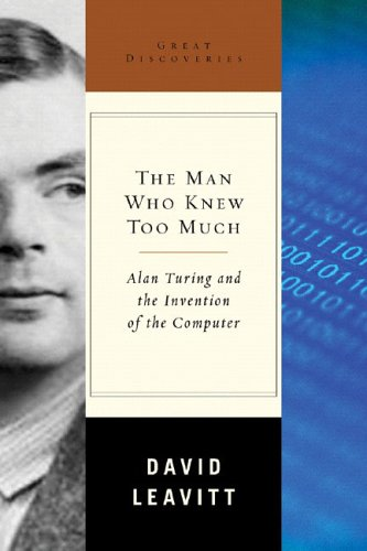 The Man Who Knew Too Much: Alan Turing and the Invention of the Computer 9780393052367