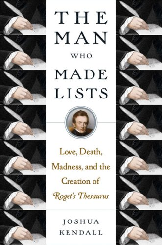 The Man Who Made Lists: Love, Death, Madness, and the Creation of Roget's Thesaurus 9780399154621