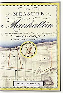 The Measure of Manhattan: The Tumultuous Career and Surprising Legacy of John Randel, Jr., Cartographer, Surveyor, Inventor 9780393071252