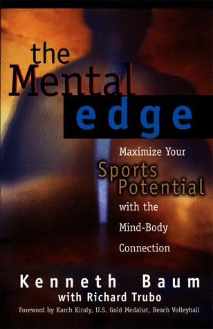 The Mental Edge: Maximize Your Sports Potential with the Mind-Body Connection 9780399524813