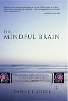 The Mindful Brain: Reflection and Attunement in the Cultivation of Well-Being 9780393704709