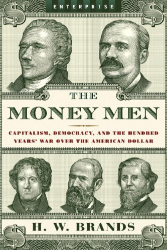 The Money Men: Capitalism, Democracy, and the Hundred Years' War Over the American Dollar 9780393061840