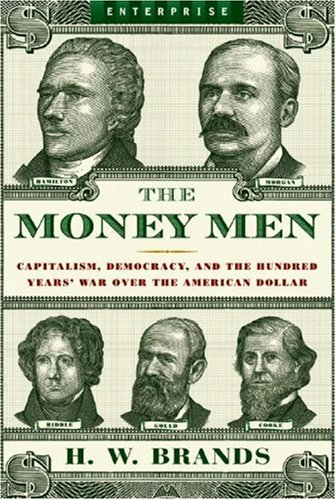 The Money Men: Capitalism, Democracy, and the Hundred Years' War Over the American Dollar 9780393330502