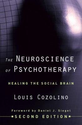 The Neuroscience of Psychotherapy: Healing the Social Brain 9780393706420