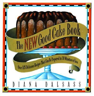 The New Good Cake Book: Over 125 Delicious Recipes That Can Be Prepared in 30 Minutes or Less 9780393039900