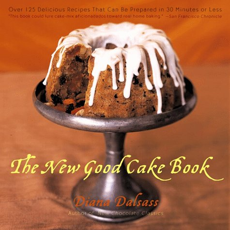 The New Good Cake Book: Over 125 Delicious Recipes That Can Be Prepared in 30 Minutes or Less 9780393318821
