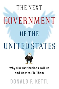 The Next Government of the United States: Why Our Institutions Fail Us and How to Fix Them 9780393051124
