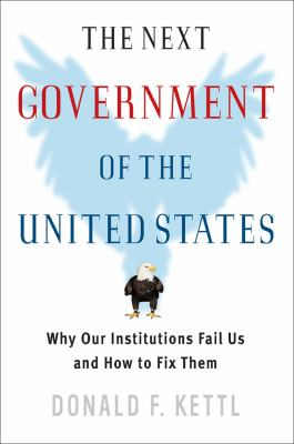 The Next Government of the United States: Why Our Institutions Fail Us and How to Fix Them 9780393978698