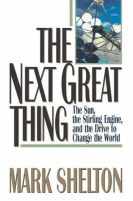 The Next Great Thing: The Sun, the Stirling Engine, and the Drive to Change the World 9780393334036