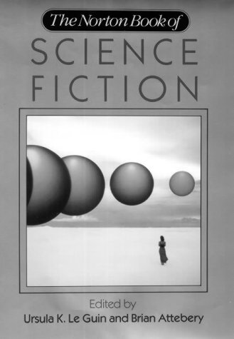 The Norton Book of Science Fiction: North American Science Fiction, 1960-1990 by Ursula K. Le Guin,Karen Joy Fowler,Brian Attebery