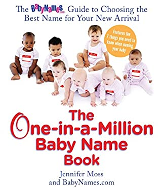 The One-In-A-Million Baby Name Book: The Babynames.com Guide to Choosing the Best Name for Your New Arrival 9780399534300
