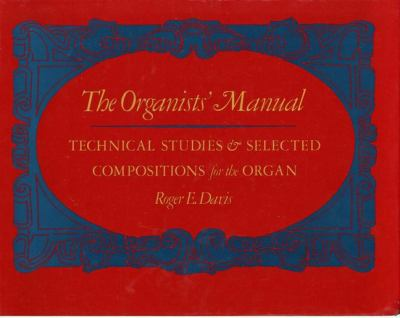 The Organists' Manual: Technical Studies & Selected Compositions for the Organ 9780393954616