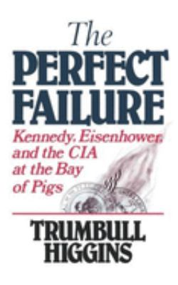 The Perfect Failure: Kennedy, Eisenhower, and the CIA at the Bay of Pigs 9780393305630