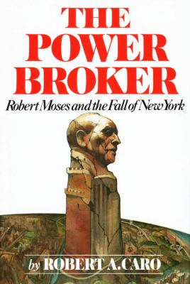 The Power Broker: Robert Moses and the Fall of New York 9780394480763