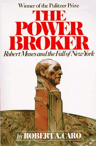 The Power Broker: Robert Moses and the Fall of New York 9780394720241