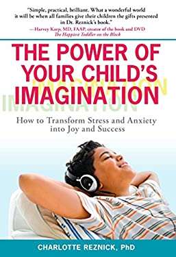 The Power of Your Child's Imagination: How to Transform Stress and Anxiety Into Joy and Success 9780399535079