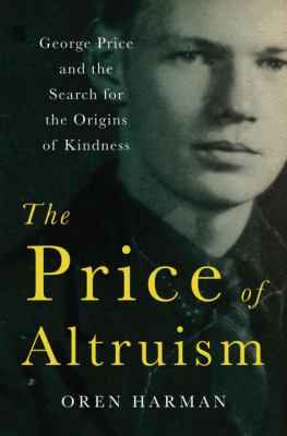 The Price of Altruism: George Price and the Search for the Origins of Kindness 9780393067781