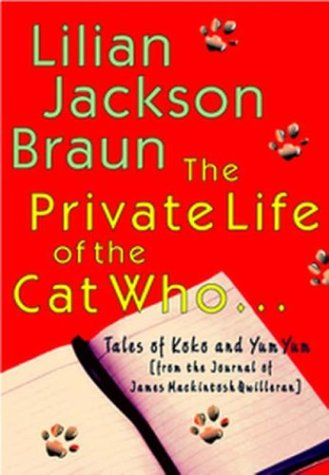 The Private Life of the Cat Who...: Tales of Koko and Yum Yum from the Journal of James Mackintosh Qwilleran 9780399151323