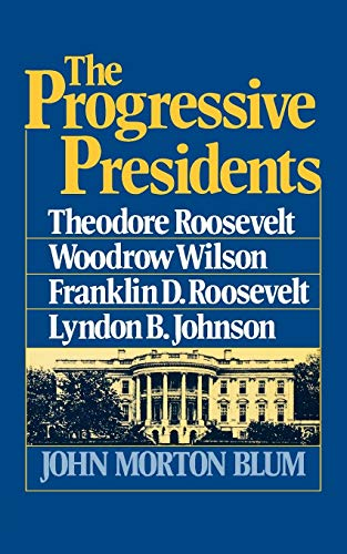 The Progressive Presidents: Roosevelt, Wilson, Roosevelt, Johnson 9780393000634
