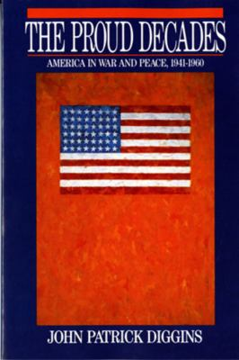 The Proud Decades: America in War and Peace, 1941-1960 9780393956566