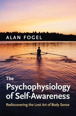 The Psychophysiology of Self-Awareness: Rediscovering the Lost Art of Body Sense 9780393705447