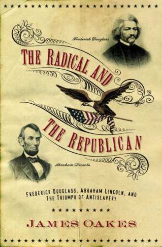 The Radical and the Republican: Frederick Douglass, Abraham Lincoln, and the Triumph of Antislavery Politics 9780393061949