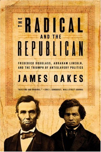 The Radical and the Republican: Frederick Douglass, Abraham Lincoln, and the Triumph of Antislavery Politics 9780393330656