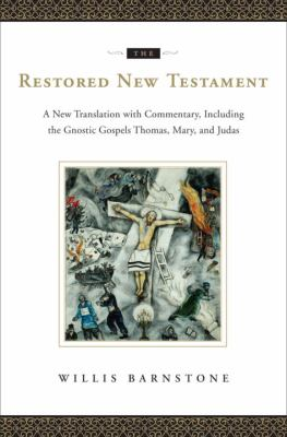 Restored New Testament : A New Translation with Commentary, Including the Gnostic Gospels Thomas, Mary, and Judas