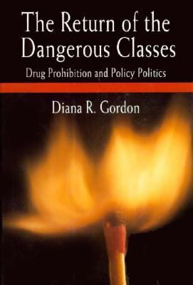 The Return of the Dangerous Classes: Drug Prohibition and Policy Politics