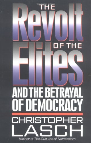 The Revolt of the Elites: And the Betrayal of Democracy 9780393036992