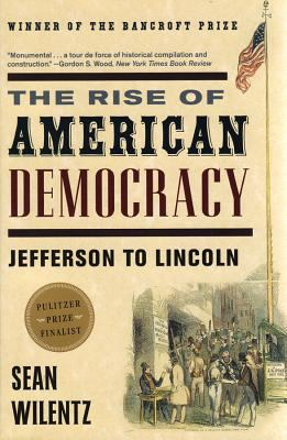 The Rise of American Democracy: Jefferson to Lincoln 9780393329216