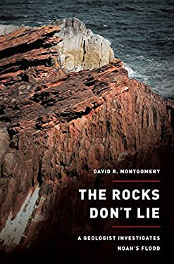 The Rocks Don't Lie: A Geologist Investigates Noah's Flood 9780393082395