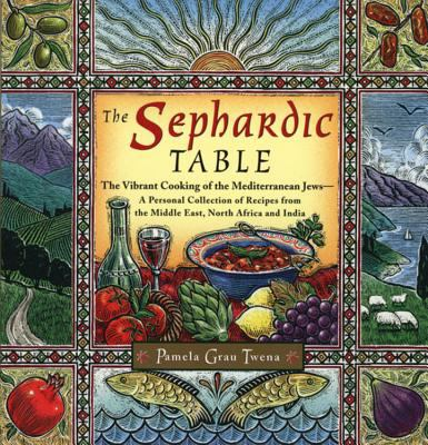 The Sephardic Table: The Vibrant Cooking of the Mediterranean Jews 9780395892602