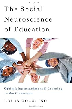 The Social Neuroscience of Education: Optimizing Attachment and Learning in the Classroom 9780393706093