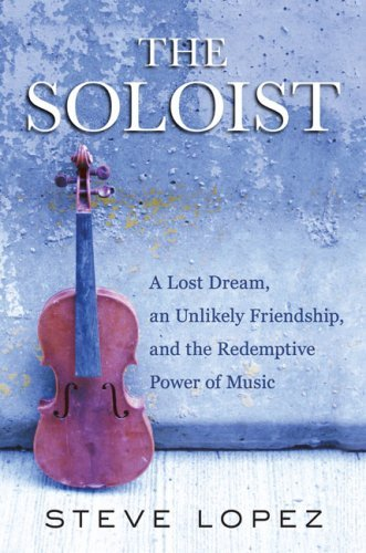 The Soloist: A Lost Dream, an Unlikely Friendship, and the Redemptive Power of Music 9780399155062