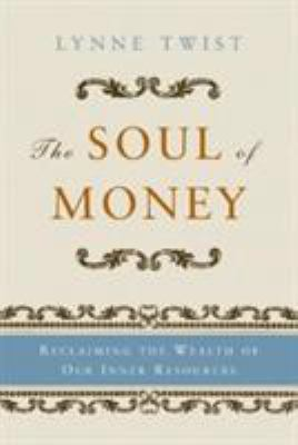 The Soul of Money: Reclaiming the Wealth of Our Inner Resources 9780393329506