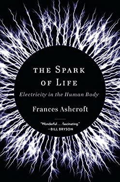 The Spark of Life: Electricity in the Human Body 9780393078039