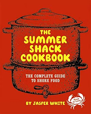 The Summer Shack Cookbook: The Complete Guide to Shore Food 9780393052381