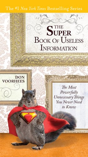 The Super Book of Useless Information: The Most Powerfully Unnecessary Things You Never Need to Know 9780399536960