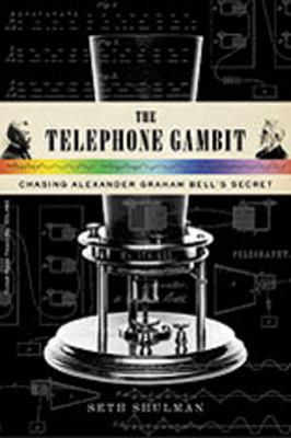 The Telephone Gambit: Chasing Alexander Graham Bell's Secret 9780393062069