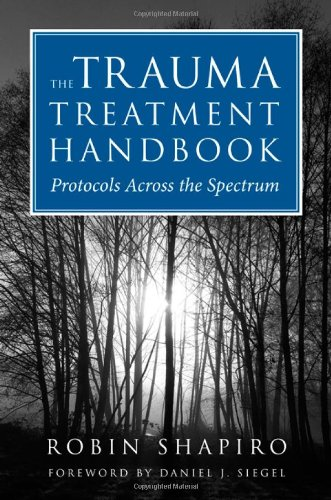 The Trauma Treatment Handbook: Protocols Across the Spectrum 9780393706185