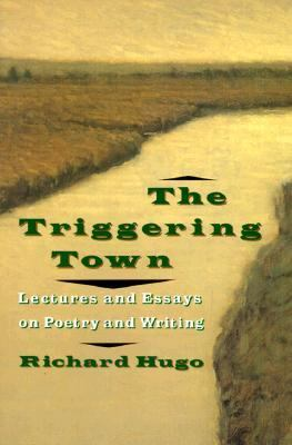 Triggering Town : Lectures and Essays on Poetry and Writing