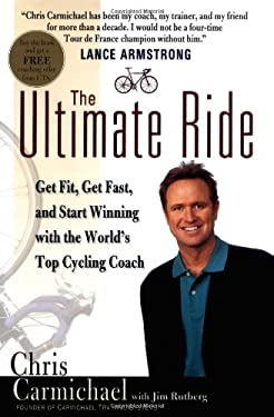 The Ultimate Ride: Get Fit, Get Fast, and Start Winning with the World's Top Cycling Coach 9780399150715