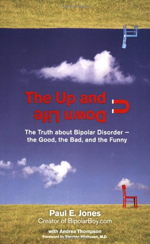 The Up and Down Life: The Truth about Bipolar Disorder--The Good, the Bad, and the Funny 9780399534225
