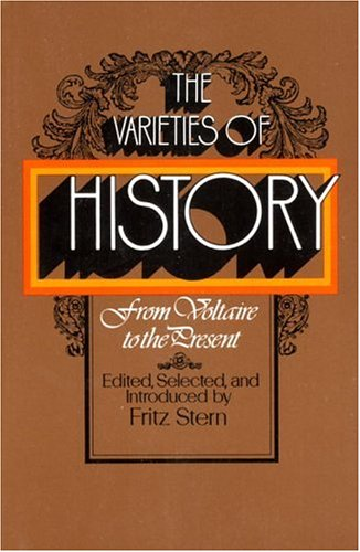 The Varieties of History: From Voltaire to the Present 9780394719627