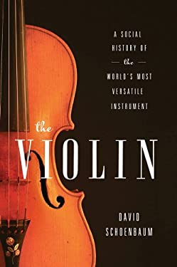 The Violin: A Social History of the World's Most Versatile Instrument 9780393084405