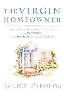 The Virgin Homeowner: The Essential Guide to Owning, Maintaining, and Surviving Your First Home 9780393334968