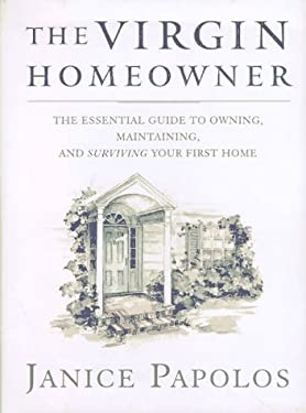 The Virgin Homeowner: The Essential Guide to Owning, Maintaining, and Surviving Your First Home 9780393040357
