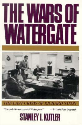 The Wars of Watergate: The Last Crisis of Richard Nixon 9780393308273